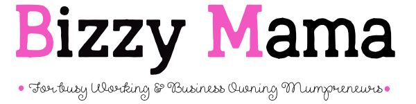 Bizzy Mama - for busy, business working mums